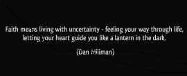 quote-faith-means-living-with-uncertainty-feeling-your-way-through-life-letting-your-heart-guide-you-dan-millman-127897